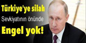 Rusya: Türkiye'ye silah sevkiyatının önünde engel yok
