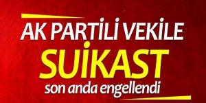 Son dakika! AK Partili vekile suikast düzenlenecekti!