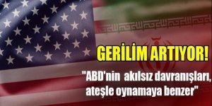 İran'dan ABD'ye rest: Ateşle oynama!
