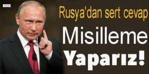 Rusya'dan sert cevap: Misilleme yaparız!