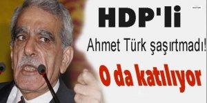 HDP'li Ahmet Türk şaşırtmadı! O da katılıyor