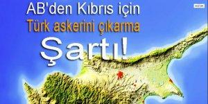 AB'den Kıbrıs için 'Türk askerini çıkarma' şartı!