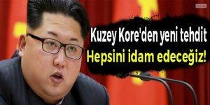 Kuzey Kore'den yeni tehdit: Hepsini idam edeceğiz!