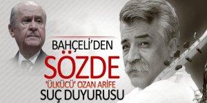 Bahçeli'den, Sözde 'Ülkücü' Ozan Arife suç duyurusu