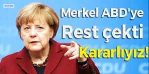 Merkel ABD'ye rest çekti: Daha kararlıyız!