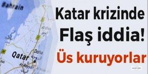Katar krizinde flaş iddia! Üs kuruyorlar