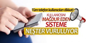 Cep telefonu kullanıcısını mağdur eden sisteme neşter vuruluyor!