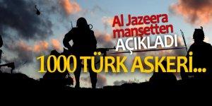 Al Jazeera manşetten açıkladı: 1000 Türk askeri...