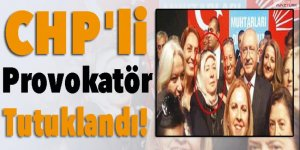 CHP'li provokatör tutuklandı!