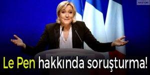 Le Pen hakkında soruşturma başlatıldı!