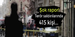 Şok rapor! Terör saldırılarında 415 kişi...