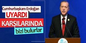 Cumhurbaşkanı Erdoğan uyardı! 'Karşılarında bizi bulurlar'