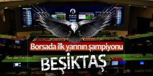 Borsada ilk yarının şampiyonu Beşiktaş