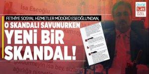 Fethiye Sosyal Hizmetler Müdürü Eseoğlu'ndan, o skandalı savunurken yeni bir SKANDAL!