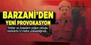 Barzani'den yeni provokasyon