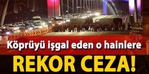 Köprüyü işgal eden vatan haini askerlere rekor ceza