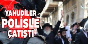 İsrail'de Yahudiler ile polisler arasında çatışma çıktı