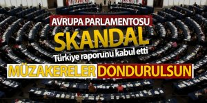 Müzakereler dondurulsun! Avrupa Parlamentosu skandal Türkiye raporunu kabul etti!