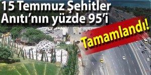 15 Temmuz Şehitler Anıtı'nın Yüzde 95'i Tamamlandı