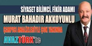 Siyaset Bilimci Murat Bahadır Akkoyunlu da AVAZTÜRK'te