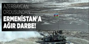 Azerbaycan ordusundan Ermenistan'a ağır darbe!
