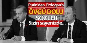 Putin'den, Erdoğan'a övgü dolu sözler! Sizin sayenizde...