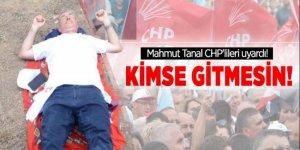 Mahmut Tanal CHP'lileri uyardı: Kimse gitmesin
