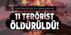 İçişleri Bakanlığı 11 teröristin öldürüldüğünü açıkladı!