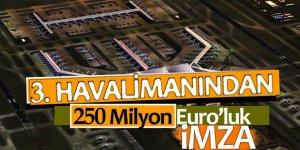 3. havalimanından 250 Milyon Euro'luk imza