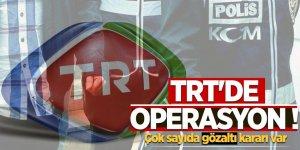 TRT'de operasyon! Çok sayıda gözaltı kararı var