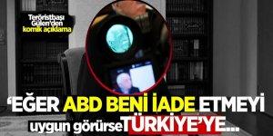 Teröristbaşı Gülen'den komik açıklama! 'ABD beni iade etmeyi uygun görürse, Türkiye'ye...'