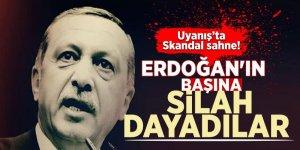 Skandal sahne! Erdoğan'ın başına silah dayadılar ve...