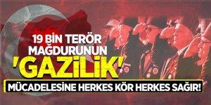 19 bin terör mağdurunun 'GAZİLİK' mücadelesine herkes kör herkes sağır!