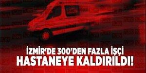 İzmir'de 300'den fazla işçi hastaneye kaldırıldı!