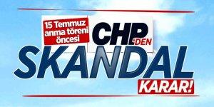 CHP'den skandal karar! 15 Temmuz anma törenine...