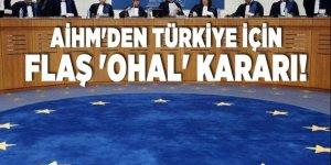 AİHM'den Türkiye için flaş 'OHAL' kararı!