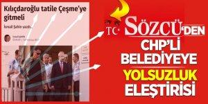 Sözcü'den, CHP'li belediyeye yolsuzluk eleştirisi
