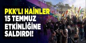 PKK'lı hainler 15 Temmuz etkinliğine saldırdı!