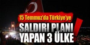 15 Temmuz'da 'Türkiye' planları yapan 3 ülke