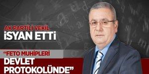 AK Partili vekil isyan etti: 'FETO muhipleri devlet protokolünde'