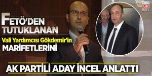 FETÖ'den tutuklanan Vali Yardımcısı Gökdemir'in marifetlerini AK Partili aday İncel anlattı