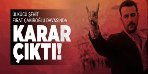 Ülkücü şehit Fırat Çakıroğlu davasında karar çıktı!