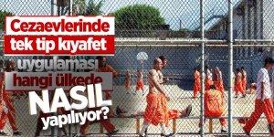 Cezaevlerinde tek tip kıyafet uygulaması hangi ülkede nasıl yapılıyor?