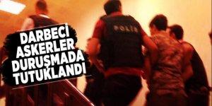 Darbeci askerler duruşmada tutuklandı