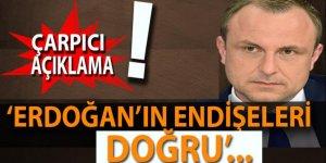 'Erdoğan'ın endişeleri doğru'