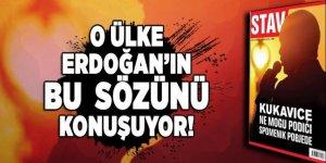 O ülke Cumhurbaşkanı Erdoğan'ın sözünü konuşuyor