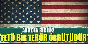 ABD'den bir ilk! 'FETÖ terör örgütüdür'