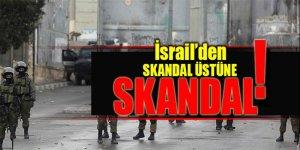 İsrail'den skandal üstüne skandal !