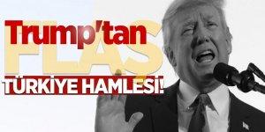Trump'tan flaş Türkiye hamlesi!
