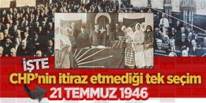 CHP'nin itiraz etmediği tek seçim: 21 Temmuz 1946